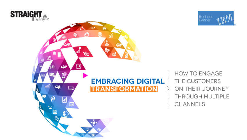 Embracing Digital Transformation – How to Engage the Customers across Multiple Channels